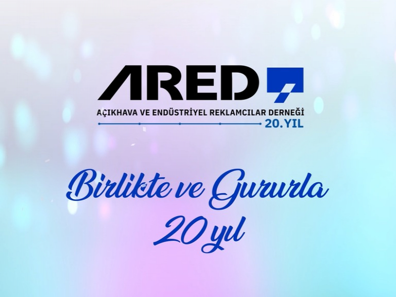 Açıkhava ve Endüstriyel Reklamcılar Derneği (ARED) 20 yaşında...